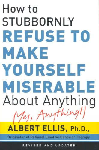 9780806527383: How to Stubbornly Refuse to Make Yourself Miserable about Anything: Yes Anything!
