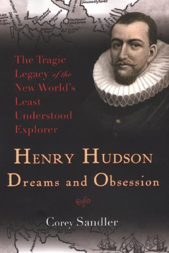 Henry Hudson: Dreams and Obsession: The Tragic: Sandler, Corey