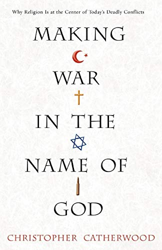 Making War In The Name Of God: Christopher Catherwood