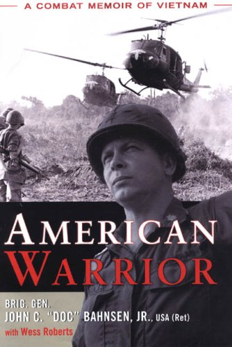 "American Warrior: A Combat Memoir of Vietnam: Bahnsen, Brig. Gen. John C. ""Doc"", Jr."