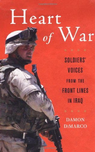 Heart of War: Soldiers' Voices From the Front Lines in Iraq: DiMarco, Damon