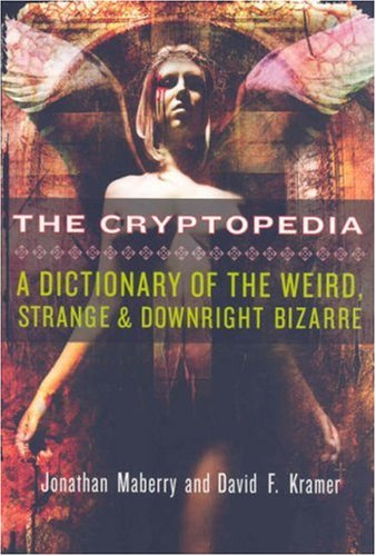 9780806528199: The Cryptopedia: A Dictionary of the Weird, Strange, and Downright Bizarre