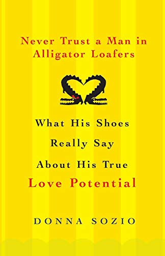 9780806528403: Never Trust a Man in Alligator Loafers: What His Shoes Really Say about His True Love Potential: What His Shoes Say About His True Love Potential (Citadel)