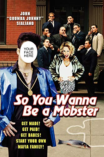 9780806528625: So You Wanna be A Mobster: Get Made, Get Paid, Get Babes