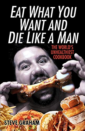 9780806528687: Eat What You Want And Die Like A Man: The World's Unhealthiest Cookbook