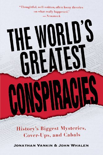 The World's Greatest Conspiracies: History's Biggest Mysteries, Cover-Ups and Cabals (9780806528786) by Jonathan Vankin; John Whalen