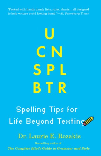 U Can Spl Btr: Spelling Tips for Life Beyond Texting (0806528850) by Laurie E. Rozakis