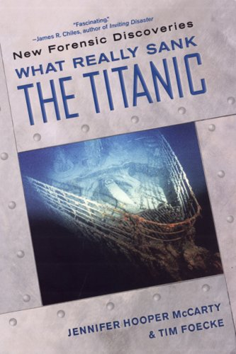 What Really Sank the Titanic (New Forensic Discoveries): Jennifer Hooper McCarty; Tim Foecke