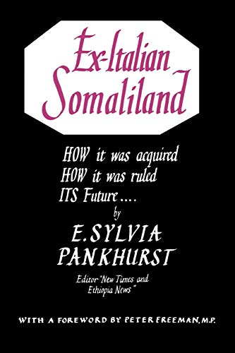 Ex-Italian Somaliland: How it was acquired How: Sylvia Pankhurst, E.