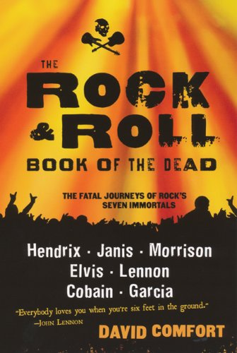 The rock & roll book of the dead :; the fatal journeys of rock's seven immortals: Comfort,...
