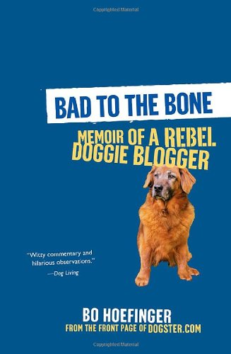 9780806531298: Bad to the Bone: Memoir of a Rebel Doggie Blogger