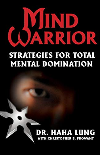Mind Warrior: Strategies for Total Mental Domination (0806532009) by Lung, Dr. Haha; Prowant, Christopher