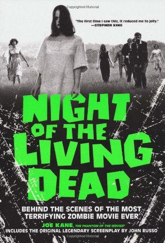 Night of the Living Dead: Behind the scenes of the most terrifying zombie movie ever: john russo