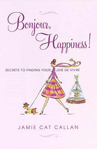 9780806534107: Bonjour, Happiness!: Secrets to Finding Your Joie De Vivre