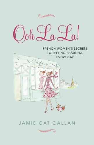 9780806535579: Ooh La La!: French Women's Secrets to Feeling Beautiful Every Day