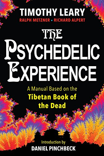 The Psychedelic Experience: A Manual Based on: Leary, Timothy; Alpert,