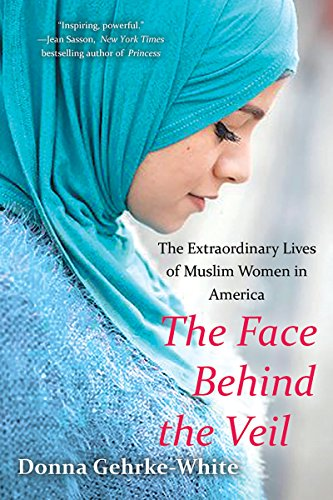 9780806538785: The Face Behind the Veil: The Extraordinary Lives of Muslim Women in America