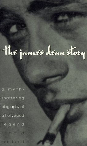 The James Dean Story: A Myth-Shattering Biography of an Icon: Martinetti, Ronald
