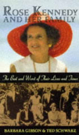 Rose Kennedy and Her Family: The Best and Worst of Their Lives and Times (0806580100) by Gibson, Barbara; Schwarz, Ted