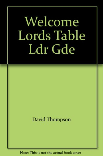 Welcome Lords Table Ldr Gde (0806610654) by David Thompson; Herbert F. Brokering; Lois Cipalo