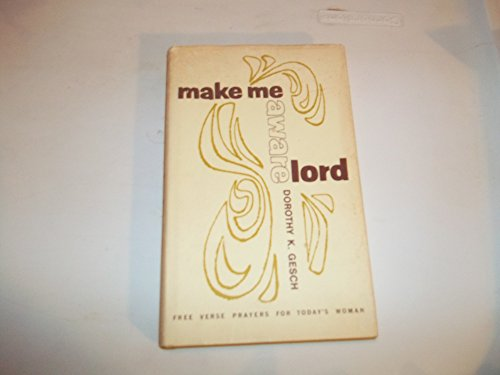 Make me aware, Lord: Gesch, Dorothy K