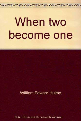 When two become one;: Reflections for the newly married,: Hulme, William Edward