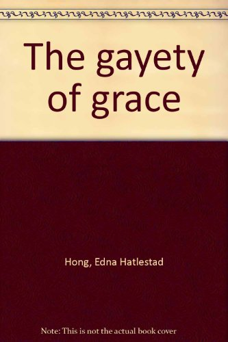 The gayety of grace (9780806612133) by Edna Hatlestad Hong