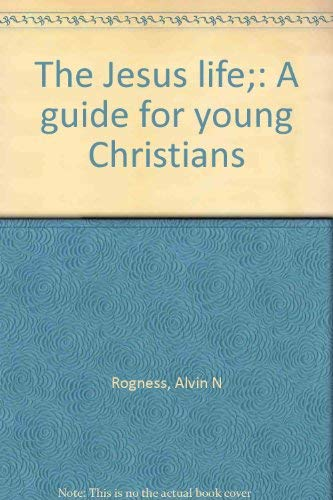 The Jesus life;: A guide for young: Rogness, Alvin N