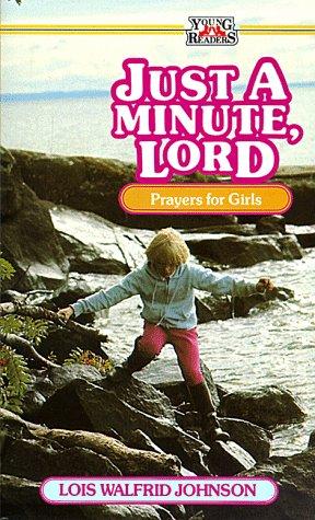 Just a Minute, Lord: Lois Walfrid Johnson