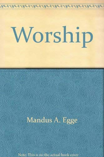 Worship: good news in action: Egge, Mandus A.