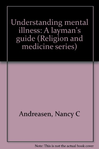 Understanding mental illness: A layman's guide (Religion: Nancy C Andreasen