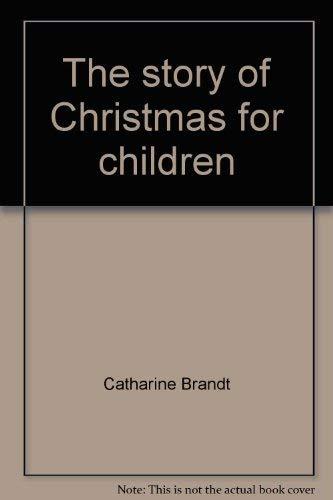 The story of Christmas for children: Brandt, Catharine