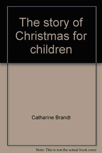 The story of Christmas for children: Catharine Brandt