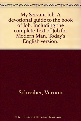My Servant Job. A devotional guide to the book of Job. Including the complete Text of Job for ...