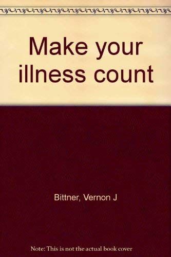 9780806615325: Make your illness count