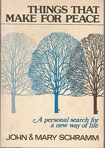 Things That Make fro Peace, A personal search for a new way of life: Schramm, John & Mary,