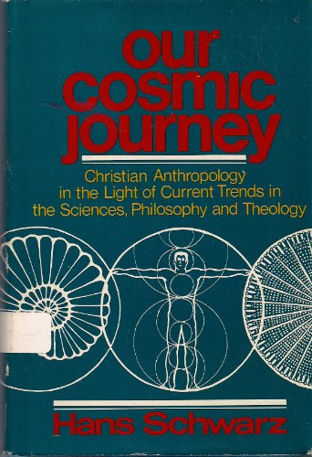 9780806615516: Our cosmic journey: Christian anthropology in the light of current trends in the sciences, philosophy, and theology