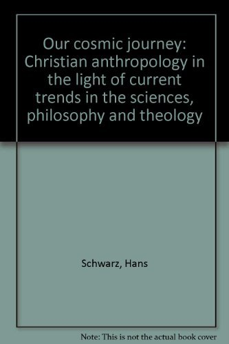 9780806615929: Our Cosmic Journey: Christian Anthropology in the Light of Current Trends in the Sciences, Philosophy, and Theology