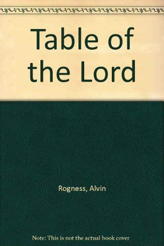 Table of the Lord : Holy Communion: Alvin N. Rogness