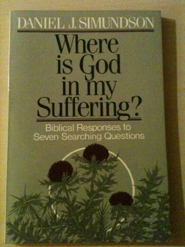 9780806620527: Where Is God in My Suffering?: Biblical Responses to Seven Searching Questions