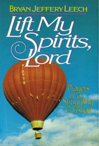 Lift My Spirits, Lord: Prayers of a: Bryan Jeffery Leech