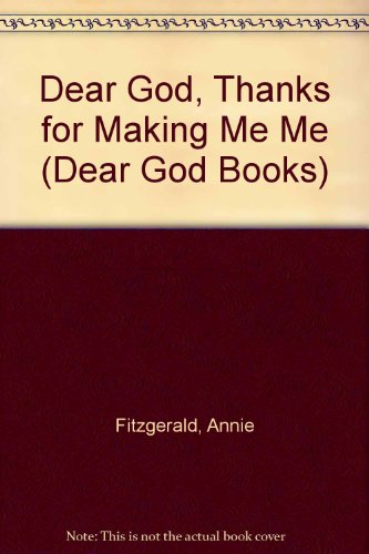 Dear God, Thanks for Making Me Me (Dear God Books) (0806621060) by Fitzgerald, Annie