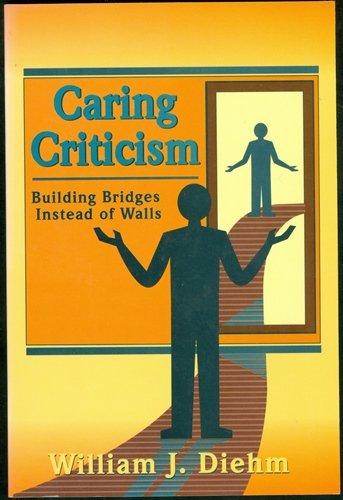 Caring Criticism: Building Bridges Instead of Walls: Diehm, William J.
