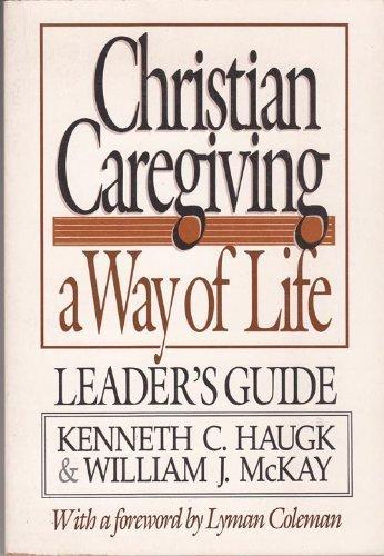 Christian Caregiving : A Way of Life,: William J. McKay;