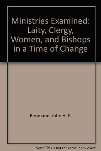 Ministries Examined: Laity, Clergy, Women, and Bishops in a Time of Change: Reumann, John H. P.