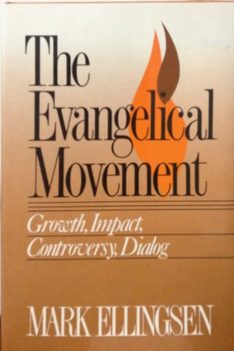 Evangelical Movement: Growth, Impact, Controversy, Dialog: Ellingsen, Mark