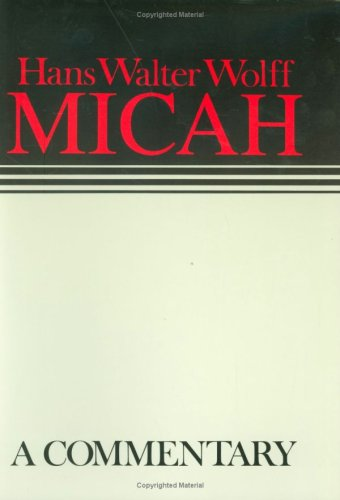 Hans Walter Wolff Micah: A Commentary: Hans Walter Wolff