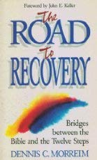 The Road to Recovery: Bridges Between the Bible and the Twelve Steps: Morreim, Dennis C.