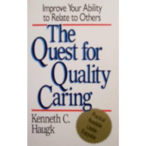 The Quest for Quality Caring: Improve Your Ability to Relate to Others (9780806625010) by Kenneth C. Haugk