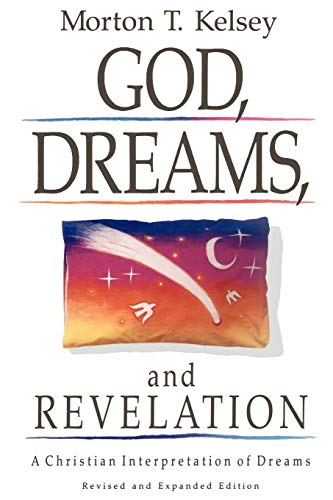 GOD, DREAMS AND REVELATION: a Christian Interpretation of Dreams, Revised and Expanded: Kelsey, ...